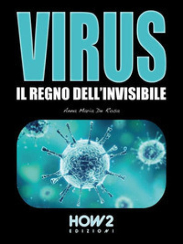 Virus. Il regno dell'invisibile - Anna Maria De Rosa | Rochesterscifianimecon.com