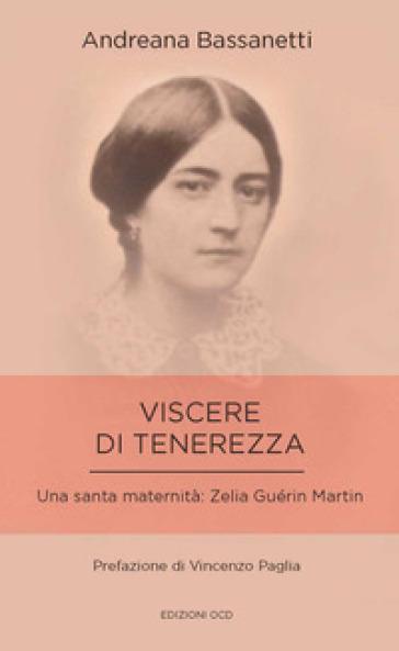 Viscere di tenerezza. Una santa maternità: Zelia Guérin Martin - Andreana Bassanetti | Rochesterscifianimecon.com