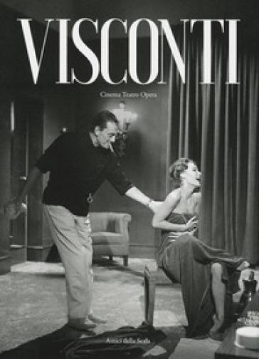 Visconti. Cinema teatro opera. Ediz. illustrata - Vittoria Crespi Morbio | Ericsfund.org