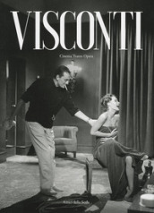 Visconti. Cinema teatro opera. Ediz. illustrata