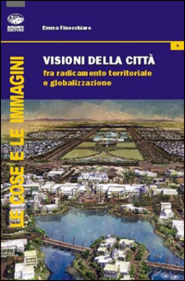 Visione della città. Fra radicamento territoriale e globalizzazione - Emma Finocchiaro | Ericsfund.org