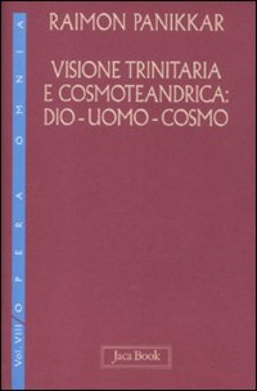Visione trinitaria e cosmotendrica. Dio-uomo-cosmo. 7. - Raimon Panikkar | Jonathanterrington.com