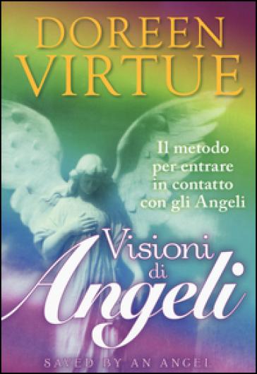 Visioni di angeli. Il metodo per entrare in contatto con gli angeli - Doreen Virtue | Rochesterscifianimecon.com