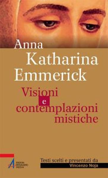 Visioni e contemplazioni mistiche - Anna K. Emmerick | Rochesterscifianimecon.com