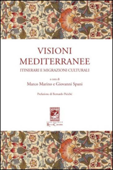 Visioni mediterranee. Itinerari e migrazioni culturali - M. Marino |