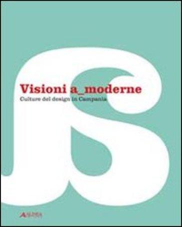 Visioni a moderne. Culture del design in Campania. Catalogo della mostra