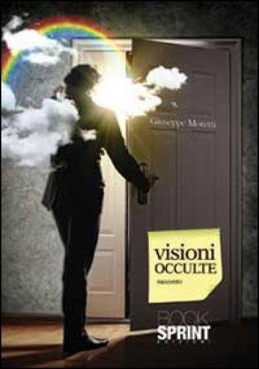 Visioni occulte - Giuseppe Moretti  