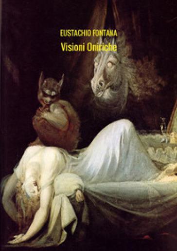 Visioni oniriche - Eustachio Fontana |