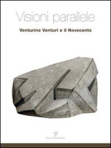 Visioni parallele. Venturino Venturi e il Novecento - L. Fiaschi |