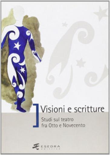 Visioni e scritture. Studi sul teatro fra Otto e Novecento - Simona Brunetti pdf epub