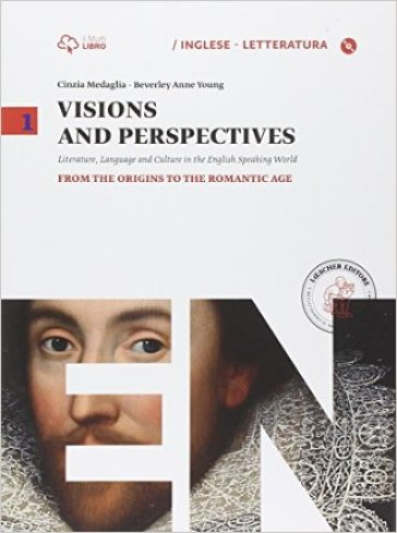 Visions and perspectives. Per le Scuole superiori. Con e-book. Con espansione online. 1: From the origins to the romantic age