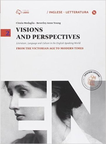 Visions and perspectives. Per le Scuole superiori. Con e-book. Con espansione online. 2: From the victorian age to modern times