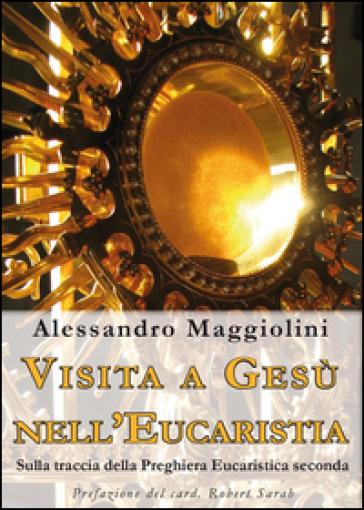 Visita a Gesù nell'eucaristia. Sulla traccia della preghiera eucaristica seconda - Alessandro Maggiolini   Kritjur.org