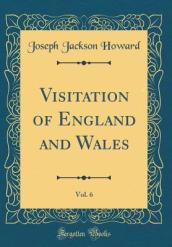 Visitation of England and Wales, Vol. 6 (Classic Reprint)