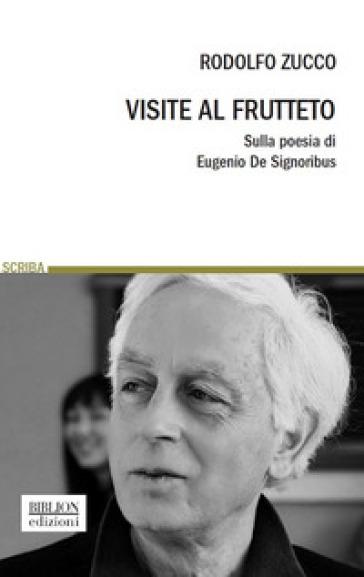Visite al frutteto. Sulla poesia di Eugenio De Signoribus - Rodolfo Zucco pdf epub