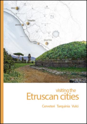 Visiting the etruscan cities. Cerveteri, Tarquinia, Vulci. Con App - A. Coppolaro Nowel |