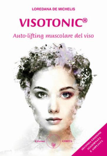 Visotonic®. Auto-lifting muscolare del viso. Ediz. ampliata - Loredana De Michelis  