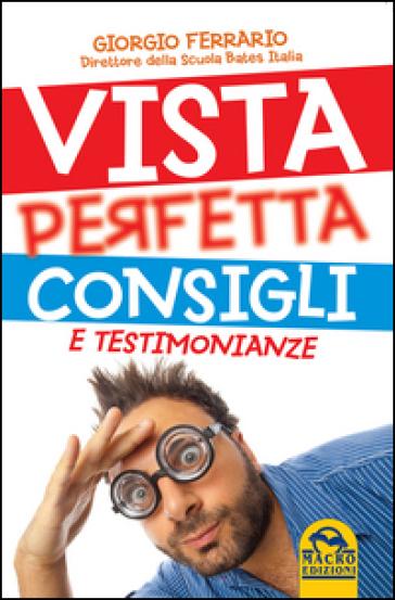 Vista perfetta. Consigli e testimonianze - Giorgio Ferrario |