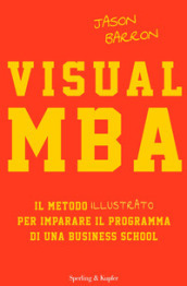 Visual MBA. Il metodo illustrato per imparare il programma di una business school