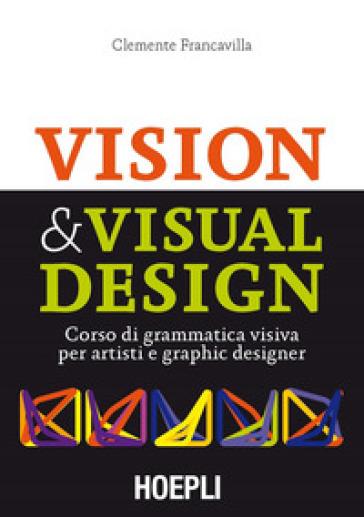 Visual & Visual design. Corso di grammatica visiva per artisti e graphic designer - Clemente Francavilla | Thecosgala.com