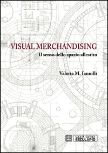 Visual merchandising. Il senso dello spazio allestito - M. Valeria Iannilli | Thecosgala.com