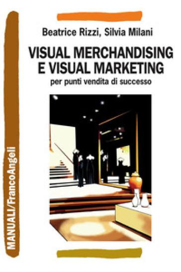 Visual merchandising e visual marketing per punti vendita di successo - Beatrice Rizzi | Ericsfund.org