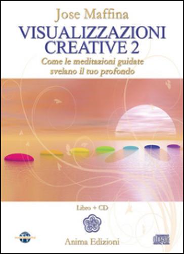 Visualizzazioni creative. Con CD Audio. 2: Come le meditazioni guidate svelano il tuo profondo - Jose Maffina   Rochesterscifianimecon.com
