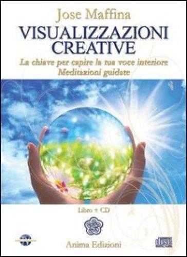 Visualizzazioni creative. La chiave per capire la tua voce interiore. Meditazioni guidate. Con CD Audio - Jose Maffina   Rochesterscifianimecon.com