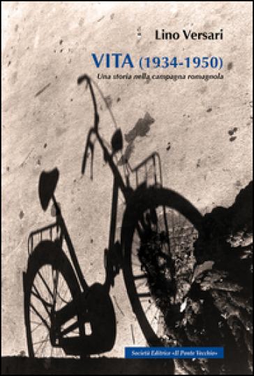 Vita (1934-1950). Una storia nella campagna romagnola - Lino Versari |