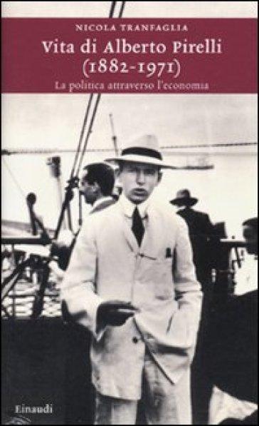 Vita di Alberto Pirelli (1882-1971). La politica attraverso l'economia - Nicola Tranfaglia | Ericsfund.org