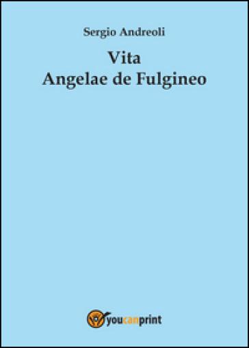 Vita Angelae de Fulgineo - Sergio Andreoli | Ericsfund.org