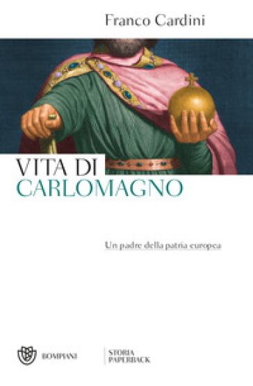 Vita di Carlomagno. Un padre della patria europea - Franco Cardini | Kritjur.org