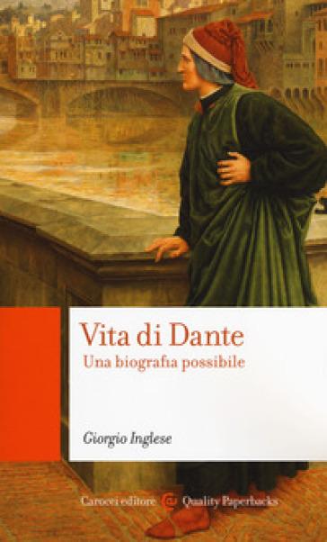 Vita di Dante. Una biografia possibile - Giorgio Inglese |