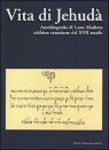 Vita di Jehudà. Autobiografia di Leon Modena, rabbino veneziano del XVII secolo