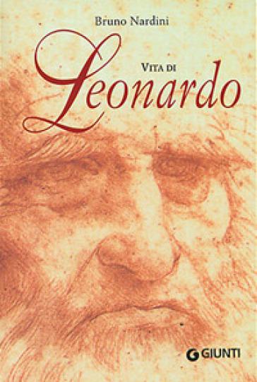 Vita di Leonardo. Ediz. illustrata - Bruno Nardini | Rochesterscifianimecon.com