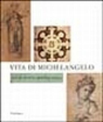 Vita di Michelangelo. Catalogo della mostra (Firenze, 18 luglio 2001-7 gennaio 2002) - P. Ragionieri |