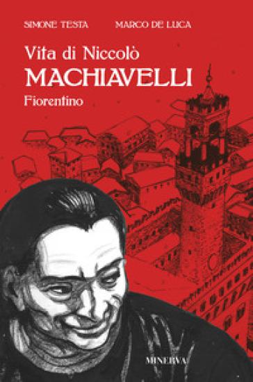 Vita di Niccolò Machiavelli fiorentino - Marco De Luca |