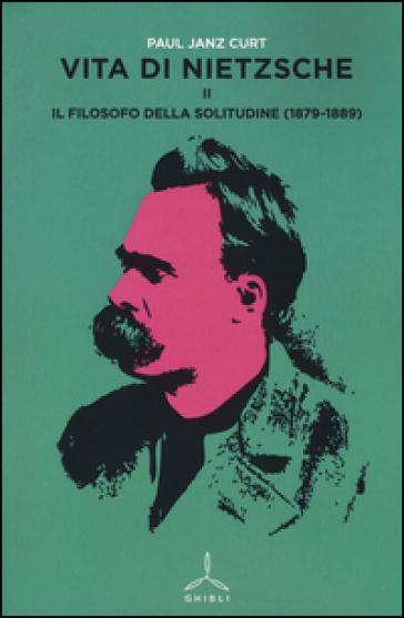 Vita di Nietzsche. 2: Il filosofo della solitudine (1879-1889) - Curt P. Janz | Rochesterscifianimecon.com