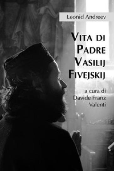 Vita di Padre Vasilij Fivejskij - Leonid Andreev   Rochesterscifianimecon.com