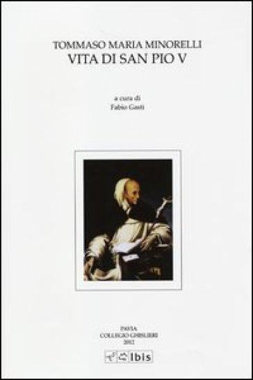 Vita di San Pio V. Testo latino a fronte - Tommaso M. Minorelli  