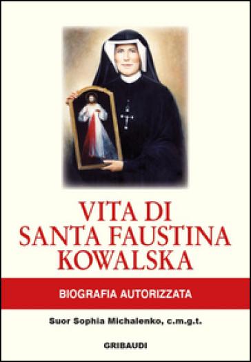 Vita di Santa Faustina Kowalska. Biografia autorizzata - Sophia Michalenko | Rochesterscifianimecon.com