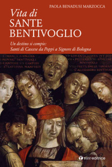 Vita di Sante Bentivoglio. Un destino si compie: Santi di Cascese da Poppi a Signore di Bologna - Paola Benadusi Marzocca | Kritjur.org