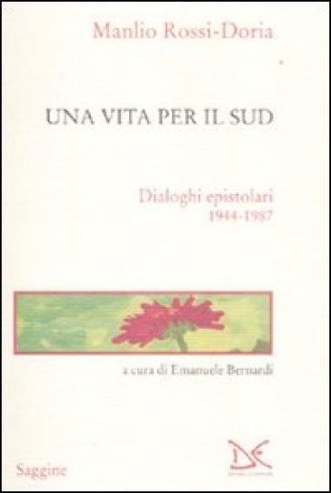 Vita per il Sud. Dialoghi epistolari 1944-1987 (Una) - Manlio Rossi-Doria   Thecosgala.com