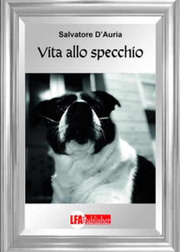 Vita allo specchio - Salvatore D'Auria |