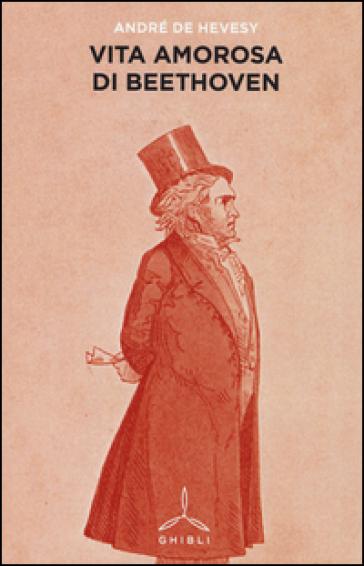 Vita amorosa di Beethoven - André de Hevesy | Rochesterscifianimecon.com