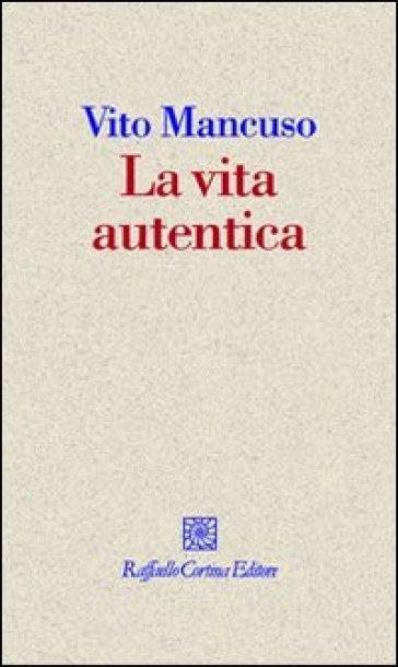 Vita autentica (La) - Vito Mancuso   Ericsfund.org