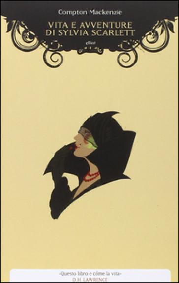 Vita e avventure di Sylvia Scarlett - Compton Mackenzie |