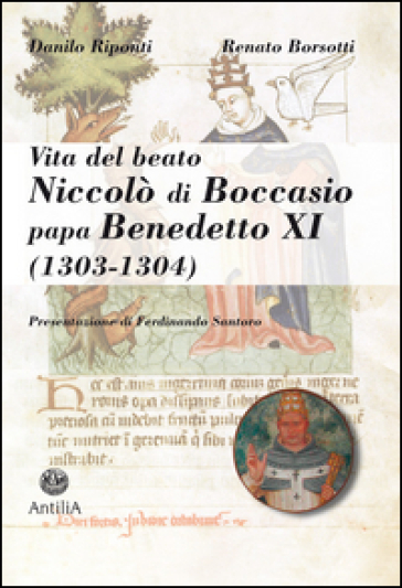 Vita del beato Niccolò di Boccasio, papa Benedetto XI. Biografia di un umile uomo di pace - Danilo Riponti |