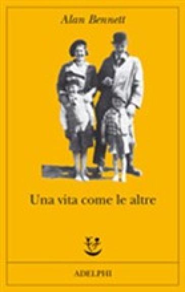 Vita come le altre (Una) - Alan Bennett | Ericsfund.org