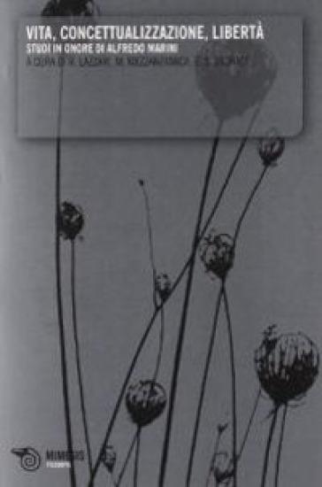 Vita, concettualizzazione, libertà. Studi in onore di Alfredo Marini - Riccardo Lazzari |